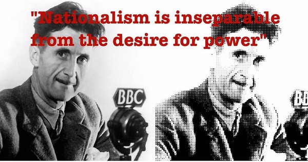 'A nationalist is one who thinks in terms of competitive prestige'