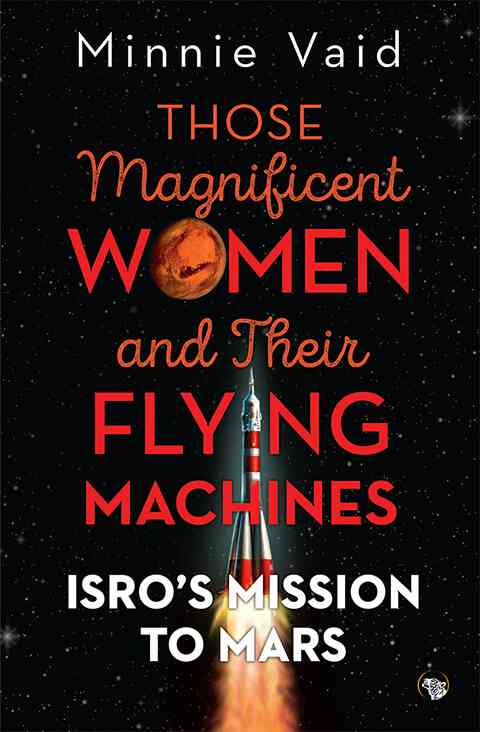 Those Magnificent Women And Their Flying Machines: ISRO's Mission on Mars